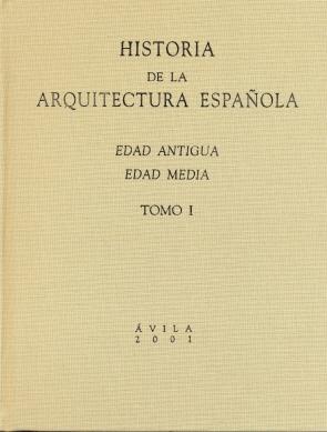 HISTORIA DE LA ARQUITECTURA ESPAÑOLA, EDAD ANTIGUA Y EDAD MEDIA