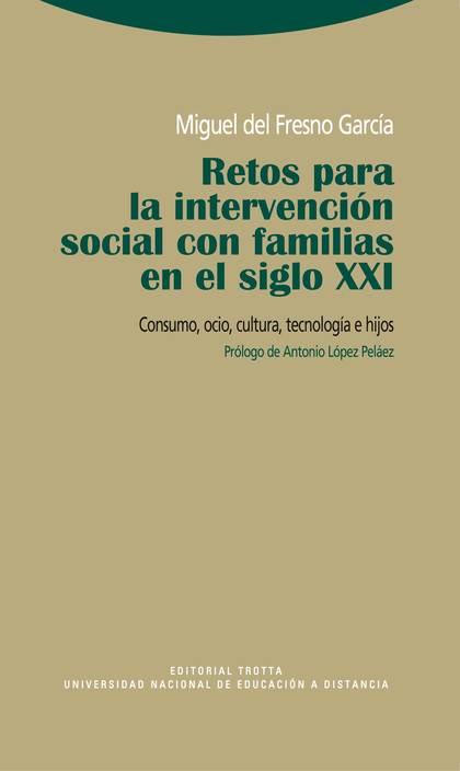 RETOS PARA LA INTERVENCIÓN SOCIAL CON FAMILIAS EN EL SIGLO XXI : CONSUMO, OCIO, CULTURA, TECNOL
