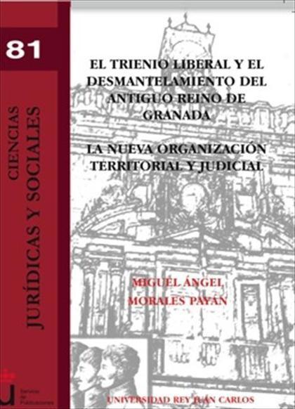 El trienio liberal y el desmantelamiento del antiguo Reino de Granada.