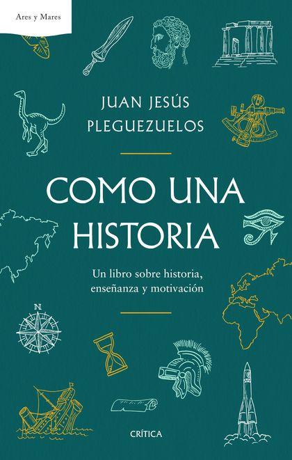 COMO UNA HISTORIA. UN LIBRO SOBRE HISTORIA, ENSEÑANZA Y MOTIVACIÓN