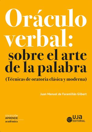 ORÁCULO VERBAL: SOBRE EL ARTE DE LA PALABRA                                     (TÉCNICAS DE OR