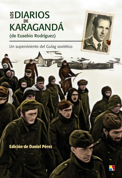 LOS DIARIOS DE KARAGANDA (DE EUSEBIO RODRIGUEZ). UN SUPERVIVIENTE DEL GULAG SOVIÉTICO