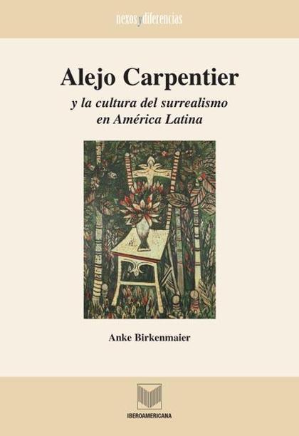 ALEJO CARPENTIER Y LA CULTURA DEL SURREALISMO EN AMÉRICA LATINA