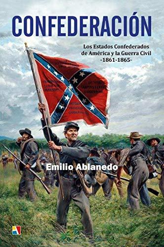 CONFEDERACIÓN. LOS ESTADOS CONFEDERADOS DE AMERICA Y LA GUERRA CIVIL 1861-1865