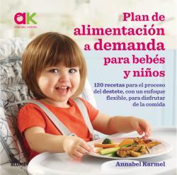 PLAN DE ALIMENTACIÓN A DEMANDA PARA BEBÉS Y NIÑOS                               120 RECETAS PAR