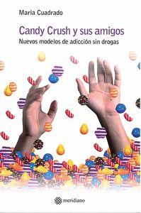 CANDY CRUSH Y SUS AMIGOS. LOS NUEVOS MODELOS DE ADICCIÓN SIN DROGAS