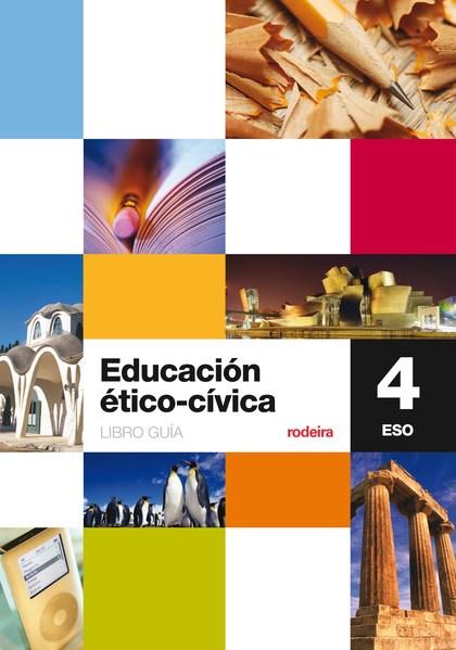 EDUCACIÓN ÉTICO-CÍVICA, 4 ESO. LIBRO GUÍA