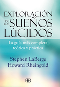 EXPLORACIÓN DE LOS SUEÑOS LÚCIDOS : LA GUÍA MÁS COMPLETA TEÓRICA Y PRÁCTICA