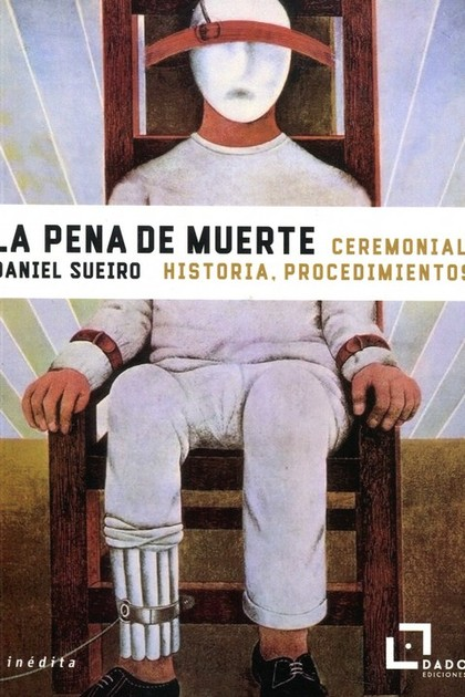 LA PENA DE MUERTE. CEREMONIAL, HISTORIA, PROCEDIMIENTOS