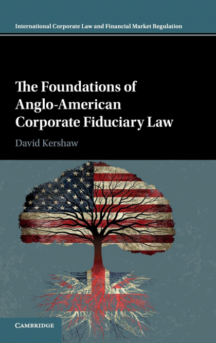 THE FOUNDATIONS OF ANGLO-AMERICAN CORPORATE FIDUCIARY LAW