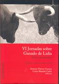 VI JORNADAS SOBRE GANADO DE LIDIA : TEXTOS PRESENTADOS A LAS JORNADAS, CELEBRADAS EL 21 Y 22 DE