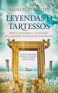 LEYENDAS DE TARTESSOS. MITOS, LEYENDAS E HISTORIAS DE LA PRIMERA CIVILIZACIÓN DE OCCIDENTE