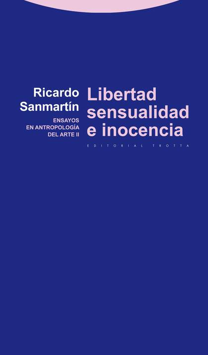LIBERTAD, SENSUALIDAD E INOCENCIA : ENSAYOS EN ANTROPOLOGÍA DEL ARTE II