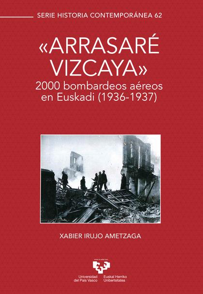 ?´ARRASARÉ VIZCAYA´?. 2000 BOMBARDEOS AÉREOS EN EUSKADI (1936-1937).