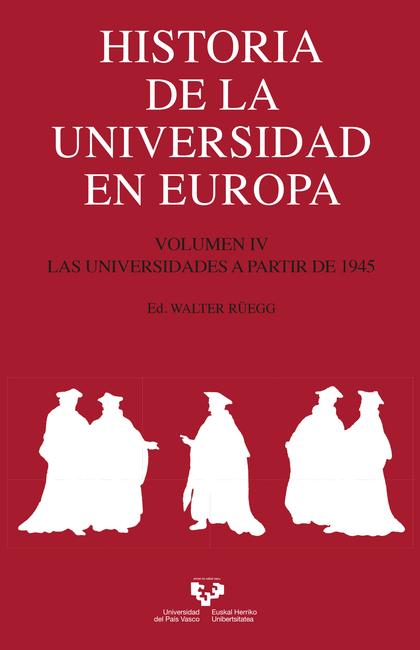 HISTORIA DE LA UNIVERSIDAD EN EUROPA. VOLUMEN IV. LAS UNIVERSIDADES A PARTIR DE