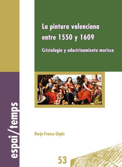 LA PINTURA VALENCIANA ENTRE 1550 Y 1609.. CRISTOLOGÍA Y ADOCTRINAMIENTO MORISCO.