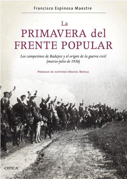 LA PRIMAVERA DEL FRENTE POPULAR. LOS CAMPESINOS DE BADAJOZ Y EL ORIGEN DE LA GUERRA CIVIL (MARZ