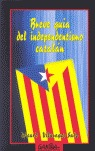 BREVE GUIA DEL INDEDEPENDENTISMO CATALAN.