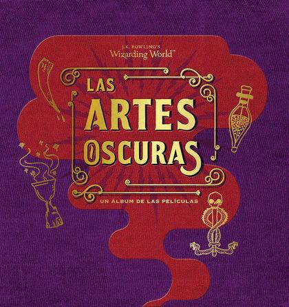 J.K ROWLING´S WIZARDING WORLD: LAS ARTES OSCURAS.UN ALBUM DE LAS PELICULAS