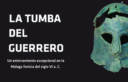 LA TUMBA DEL GUERRERO. UN ENTERRAMIENTO EXCEPCIONAL EN LA MÁLAGA FENICIA DEL SIGLO VI A. C.