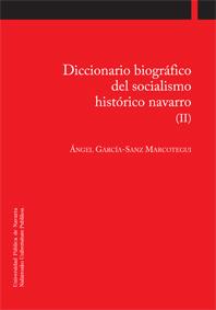 DICCIONARIO BIOGRÁFICO DEL SOCIALISMO HISTÓRICO NAVARRO (II).