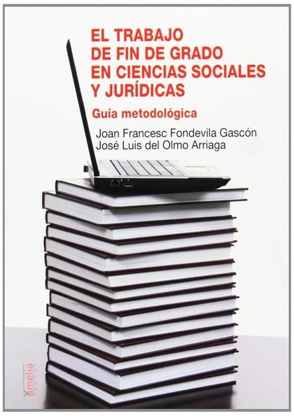 EL TRABAJO DE FIN DE GRADO EN CIENCIAS SOCIALES Y JURÍDICAS : GUÍA METODOLÓGICA