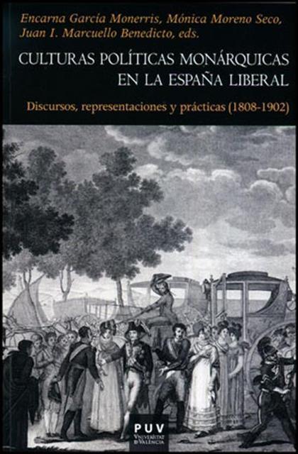 CULTURAS POLÍTICAS MONÁRQUICAS EN LA ESPAÑA LIBERAL : DISCURSOS, REPRESENTACIONES Y PRÁCTICAS.