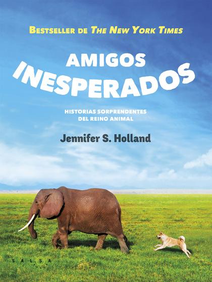 AMIGOS INESPERADOS. HISTORIAS SORPRENDENTES DEL REINO ANIMAL