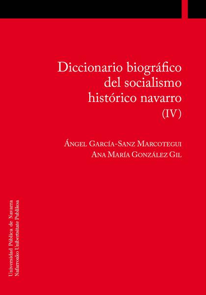 DICCIONARIO BIOGRÁFICO DEL SOCIALISMO HISTÓRICO NAVARRO (IV).