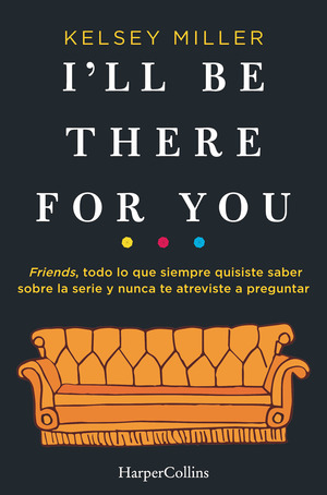 I´LL BE THERE FOR YOU.