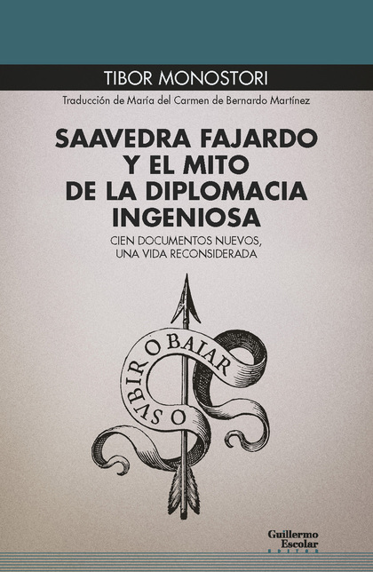 SAAVEDRA FAJARDO Y EL MITO DE LA DIPLOMACIA INGENIOSA. CIEN DOCUMENTOS NUEVOS, UNA VIDA RECONSI