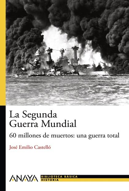 LA SEGUNDA GUERRA MUNDIAL : 60 MILLONES DE MUERTOS, UNA GUERRA TOTAL