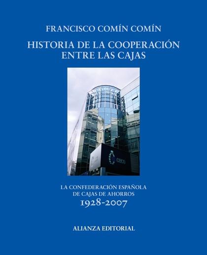 HISTORIA DE LA COOPERACIÓN ENTRE CAJAS : LA CONFEDERACIÓN ESPAÑOLA DE CAJAS DE AHORRO
