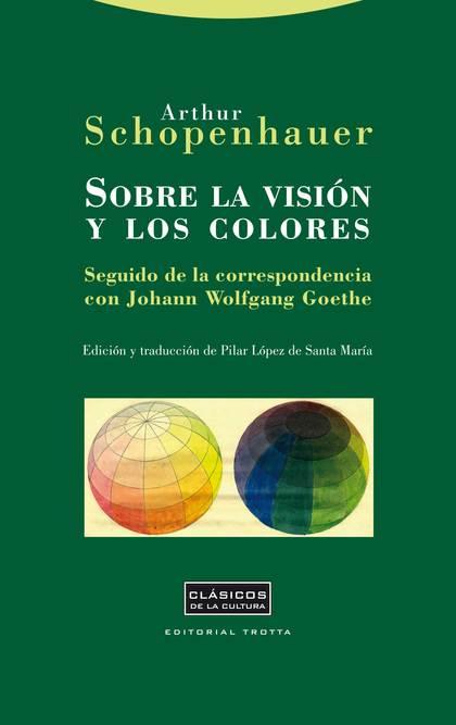 SOBRE LA VISIÓN Y LOS COLORES : SEGUIDO DE LA CORRESPONDENCIA CON JOHAM WOLFGANG GOETHE