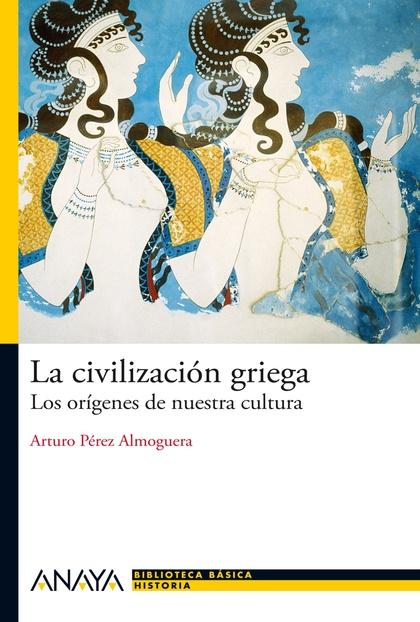 LA CIVILIZACIÓN GRIEGA : LOS ORÍGENES DE NUESTRA CULTURA