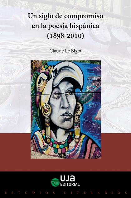 UN SIGLO DE COMPROMISO EN LA POESÍA HISPÁNICA (1898-2010)