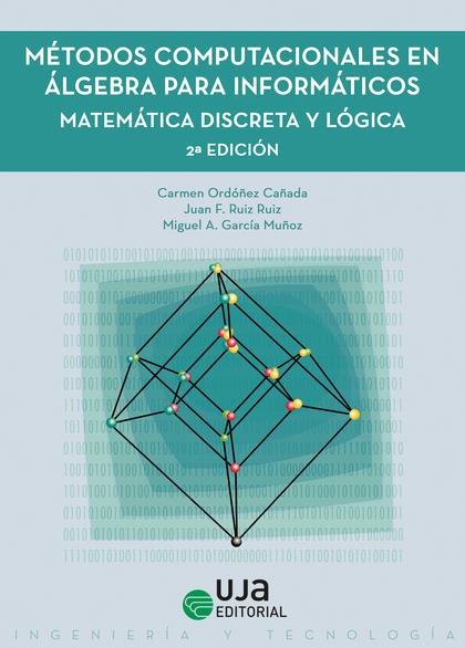 MÉTODOS COMPUTACIONALES EN ÁLGEBRA PARA INFORMÁTICOS. MATEMÁTICA DISCRETA Y LÓGICA