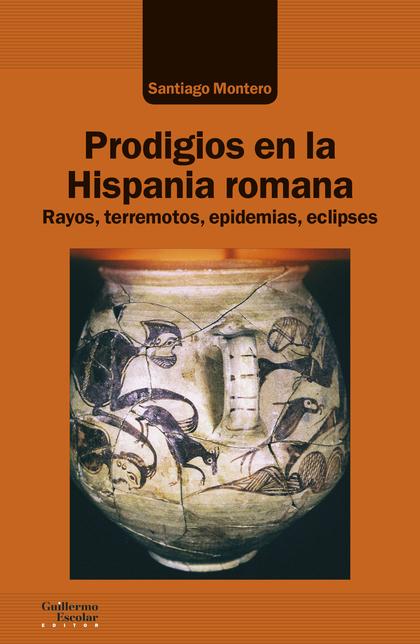 PRODIGIOS EN LA HISPANIA ROMANA. RAYOS, TERREMOTOS, EPIDEMIAS, ECLIPSES
