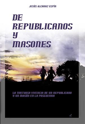DE REPUBLICANOS Y MASONES : LA TORTUOSA VIVENCIA DE UN REPUBLICANO Y UN MASÓN EN LA POSGUERRA