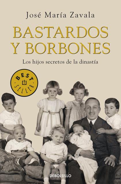 BASTARDOS Y BORBONES. LOS HIJOS SECRETOS DE LA DINASTÍA
