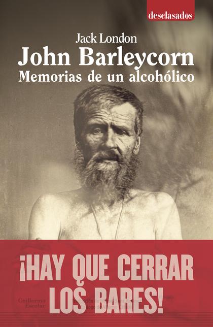 JOHN BARLEYCORN. MEMORIAS DE UN ALCOHÓLICO