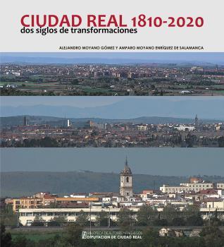 CIUDAD REAL, 1810-2020. DOS SIGLOS DE TRANSFORMACIONES