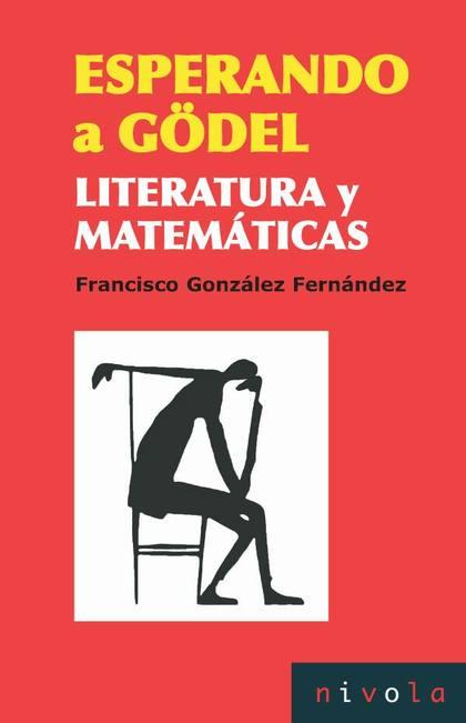 ESPERANDO A GÖDEL : LITERATURA Y MATEMÁTICAS