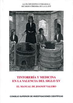 TINTORERÍA Y MEDICINA EN LA VALENCIA DEL SIGLO XV : EL MANUAL DE JOANOT VALERO