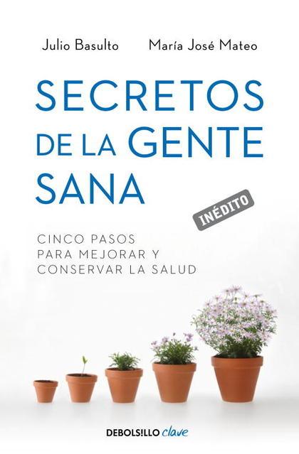 SECRETOS DE LA GENTE SANA. CINCO PASOS PARA MEJORAR Y CONSERVAR LA SALUD