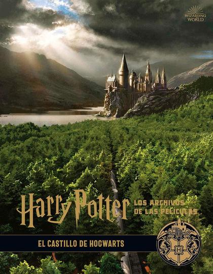 HARRY POTTER: LOS ARCHIVOS DE LAS PELÍCULAS 6. EL CASTILLO DE HOGWARTS.