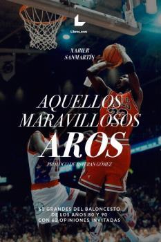 AQUELLOS MARAVILLOSOS AROS. 63 GRANDES DEL BALONCESTO DE LOS AÑOS 80 Y 90 CON 63 OPINIONES INVI