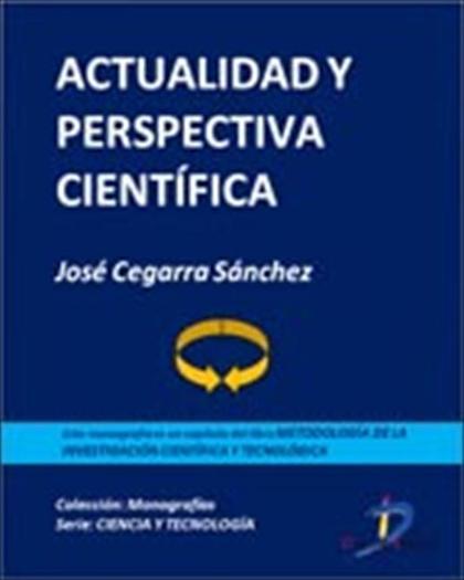 ACTUALIDAD Y PERSPECTIVA CIENTÍFICA : METODOLOGÍA DE LA INVESTIGACIÓN CIENTÍFICA Y TECNOLÓGICA