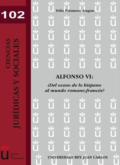 Alfonso VI. ¿Del ocaso hispano al mundo romano-francés?