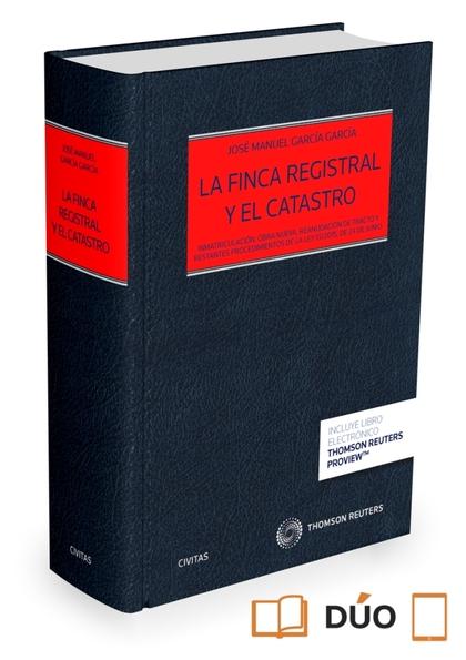 LA FINCA REGISTRAL Y EL CATASTRO (PAPEL + E-BOOK). INMATRICULACIÓN, OBRA NUEVA, REANUDACIÓN DE